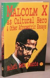 Malcolm X as Cultural Hero, and other Afrocentric Essays.