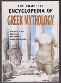 THE COMPLETE ENCYCLOPEDIA OF GREEK MYTHOLOGY : The World of the Greek Gods and Heroes in Words and Pictures