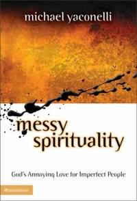 Messy Spirituality : God's Annoying Love for Imperfect People
