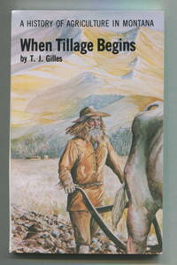 When Tillage Begins: A History of Agriculture in Montana