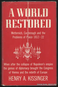 A World Restored:  Metternich, Castlereagh and the Problems of Peace,  1812-22.
