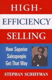 High-Efficiency Selling : How Superior Salespeople Get That Way