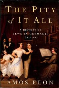 image of The Pity Of It All: A History Of Jews In Germany, 1743-1933