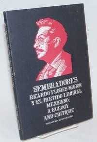Sembradores; Ricardo Flores Magon y el Partido Liberal Mexicano: a eulogy and critique