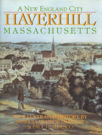 A New England City: Haverhill, Massachusetts: An Illustrated History