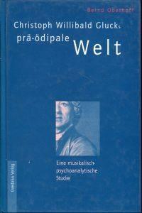 Christoph Willibald Glucks prä-ödipale Welt.