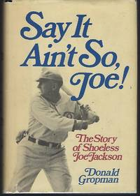 Say it ain't so, Joe!: The story of Shoeless Joe Jackson