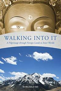Walking Into It: A Pilgrimage through Foreign Lands to Inner Worlds
