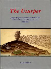 image of The Usurper : Jorgen Jorgenson and His Turbulent Life in Iceland and Van Diemen's Land, 1780 - 1841