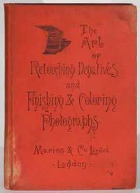 Complete Treatise on the Art of Retouching Photographic Negatives, And Clear Directions How to...