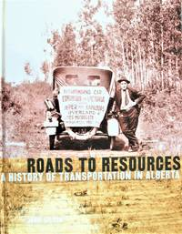 Roads to Resources: A History of Transportation in Alberta