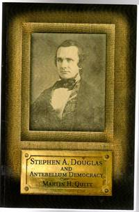 Stephen A. Douglas and Antebellum Democracy