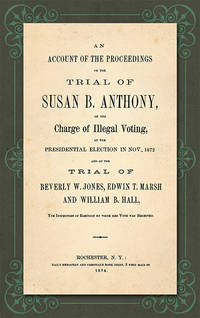An Account of the Proceedings in the Trial of Susan B. Anthony on..