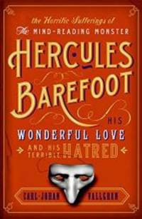 Horrific Sufferings of the Mind-Reading Monster Hercules Barefoot: His Wonderful Love and His...
