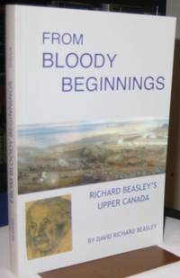 From Bloody Beginnings:  Richard Beasley's Upper Canada   -(SIGNED)-