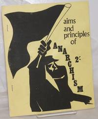 Aims and Principles of Anarchism: An essay at defining what the Anarchist Movement is and how wide a field it covers