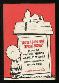 "You're a Good Man, Charlie Brown; based on the comic strip ""Peanuts"" by  Charles M. Schulz"