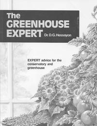 The Greenhouse Expert: Expert Advice for the Conservatory and Greenhouse
