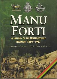 Manu Forti.  A History of the Herefordshire Regiment 1860 - 1967