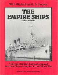 The Empire Ships - A Record of British-built and Acquired Merchant Ships During the Second World War