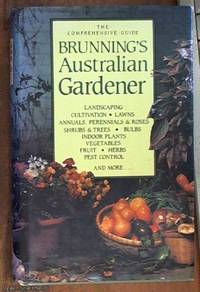 Brunning's Australian Gardener -- Landscaping Cultivation .Lawns Annuals, Perennials & Roses Shrubs & Trees .Bowls Indoor Plants and Vegetables Fruit .Herbs Pest Control and More