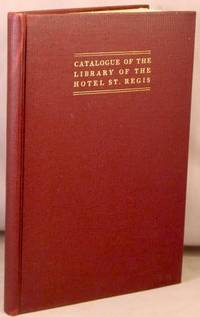 Catalogue of the Library of the Hotel St. Regis, New York City.
