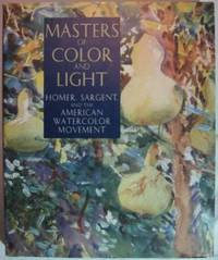 Masters of Color and Light: Homer, Sargent, and the American Watercolor Movement