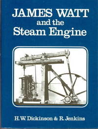 James Watt and the Steam Engine. The Memorial Volume Prepared for the Committee of the Watt Centenary Commemoration at Birmingham 1919