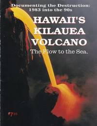 HAWAII'S KILAUEA VOLCANO: THE FLOW TO THE SEA. Documenting the Destruction: 1983