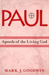 Paul, Apostle of the Living God by  Mark J Goodwin - Paperback - 2001 - from Kenneth Mallory Bookseller. ABAA (SKU: 48802)