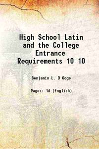 High School Latin and the College Entrance Requirements Volume 10 1914