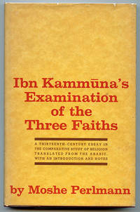 Ibn Kammuna's Examination of the Three Faiths: A Thirteenth-Century Essay in the Comparative Study of Religion Translated from the Arabic with an Introduction and Notes