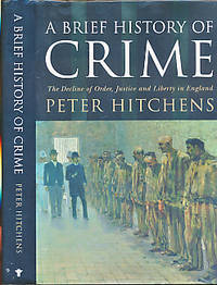 A Brief History of Crime. The Decline of Order, Justice and Liberty in England. Signed Copy