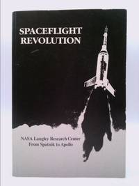 Spaceflight Revolution: NASA Langley Research Center From Sputnik to Apollo
