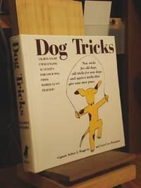 Dog Tricks: New Tricks for Old Dogs, Old Tricks for New Dogs, and Ageless Tricks That Give Wise Men Paws