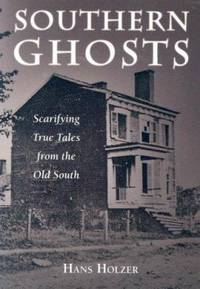 Southern Ghosts : Scarifying True Tales from the Old South