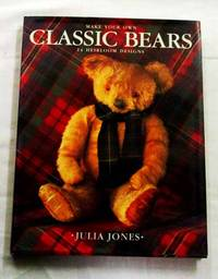 Make Your Own Classic Bears 14 Heirloom Designs by  Julia Jones - 1st Edition - 1994 - from Adelaide Booksellers (SKU: BIB250353)