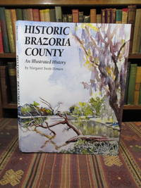 Historic Brazoria County: An Illustrated History of Brazoria County, Texas by  Margaret Swett Henson - First Edition First Printing - 1998 - from Pages Past Used and Rare Books (SKU: 037994)