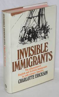 Invisible immigrants; the adapation of English and Scottish immigrants in nineteenth-century America