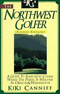 Northwest Golfer: A Guide to Every Golf Course Where the Public Is Welcome in Oregon and...