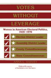 Votes Without Leverage : Women in American Electoral Politics, 1920-1970