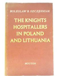 The Knights Hospitallers in Poland and Lithuania