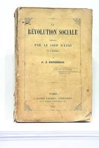 La Révolution Sociale démontrée par le Coup d'Etat du 2 Décembre.