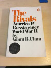 The Rivals. America and Russia Since World War II