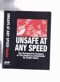 Unsafe at Any Speed ---The Designed-in Dangers of the American Automobile -by Ralph Nader -a Signed Copy  ( North American Cars / The Chevrolet Corvair ) by  Ralph (signed and inscribed) Nader - Signed First Edition - 1965 - from Leonard Shoup  (SKU: 165919)