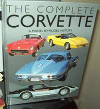 The Complete Corvette: A Model-By-Model History of the American Sports Car
