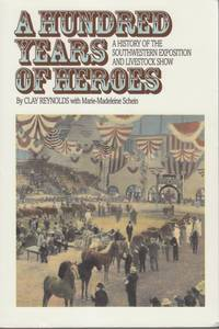A Hundred Years of Heroes: A History of the Southwestern Exposition and  Livestock Show