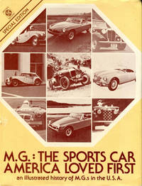 M.G.: The Sports Car America Loved First: An Illustrated History of M.G.'s in the U.S.A. (Limited  Edition Signed By the Author)