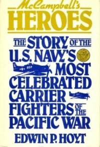 McCampbell's Heroes: The Story Of The US Navy's Most Celebrated Carrier Fighters Of The Pacific War