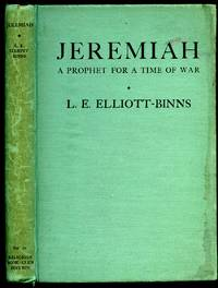 Jeremiah: A Prophet for a Time of War by  L. E Elliott-Binns - First Edition - 1941 - from Little Stour Books PBFA and Biblio.com